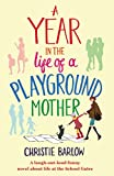 A Year in the Life of a Playground Mother: A laugh-out-loud funny novel about life at the School Gates (A School Gates Comedy Book 1)