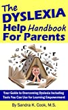 Dyslexia Help Handbook for Parents: Your Guide to Overcoming Dyslexia Including Tools You Can Use for Learning Empowerment (Learning Abled Kids How-To Books for Enhanced Educational Outcomes 2)