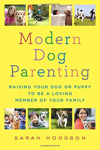 Book Cover: Modern Dog Parenting: Raising Your Dog or Puppy to Be a Loving Member of Your Family