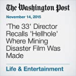 'The 33' Director Recalls 'Hellhole' Where Mining Disaster Film Was Made | Michael O'Sullivan