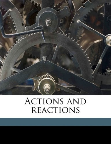 Actions and reactions Volume 1