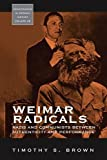 "BOOKS RECEIVED: Timothy S. Brown, ""Weimar Radicals: Nazis and Communists between Authenticity and Performance"" (Berghahn Books, 2016)"