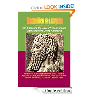 7th Edition-Expanded. Volume II. Mind Blowing Dialogues With Anunnaki Ulema Masters Living Among Us. (Secrets & Mysteries of UFOs, Extraterrestrials, Time ... Dimensions, Occult and Life After Death.)