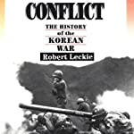 Conflict: The History of the Korean War, 1950-1953 | Robert Leckie