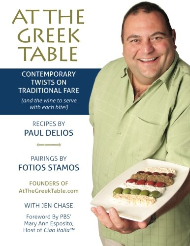 At The Greek Table: Contemporary Twists on Traditional Fare (And The Wine to Serve with Each Bite!) by Paul Delios