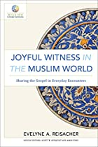 JOYFUL WITNESS IN THE MUSLIM WORLD (MISSION IN GLOBAL COMMUNITY): SHARING THE GOSPEL IN EVERYDAY ENCOUNTERS