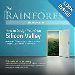 The Rainforest Blueprint: How to Design Your Own Silicon Valley | Unleash an Ecosystem of Innovation in Your Company, Organization, or Hometow