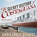 The Secret History of Costaguana (       UNABRIDGED) by Juan Gabriel Vasquez Narrated by Armando Duran