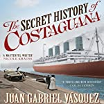 The Secret History of Costaguana | Juan Gabriel Vasquez