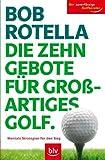 Die Zehn Gebote für grossartiges Golf: Mentale Strategien für den Sieg. Der zuverlässige Golfberater