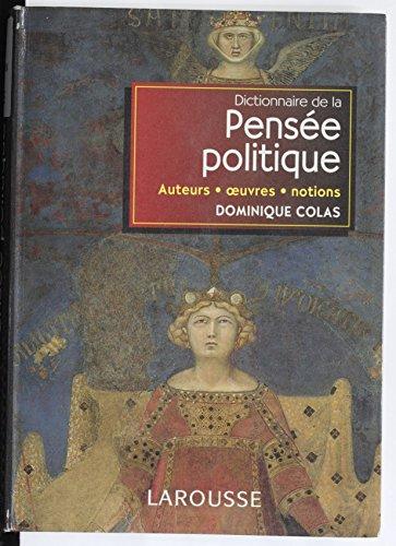 Dictionnaire de la pensée politique: Auteurs, œuvres, notions