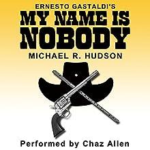 My Name Is Nobody (       UNABRIDGED) by Michael R Hudson, Ernesto Gastaldi Narrated by Chaz Allen