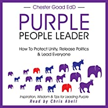 Purple People Leader: How to Protect Unity, Release Politics, and Lead Everyone (       UNABRIDGED) by Chester Goad Narrated by Chris Abell