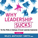 Why Leadership Sucks(tm), Volume 2: The Pain, Pitfalls, and Challenges of Servant Leadership Fundamentals | Miles Anthony Smith