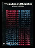 img - for The public and the police: an extended summary of the aims, methods and findings of a 3-part enquiry into the relations between the London public and its Metropolitan Police Force book / textbook / text book