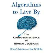 Algorithms to Live By: The Computer Science of Human Decisions | [Brian Christian, Tom Griffiths]