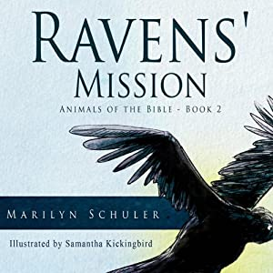 Ravens' Mission: Animals of the Bible | [Marilyn Schuler]