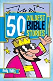 img - for 50 Wildest Bible Stories book / textbook / text book