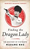 Finding the Dragon Lady: The Mystery of Vietnams Madame Nhu