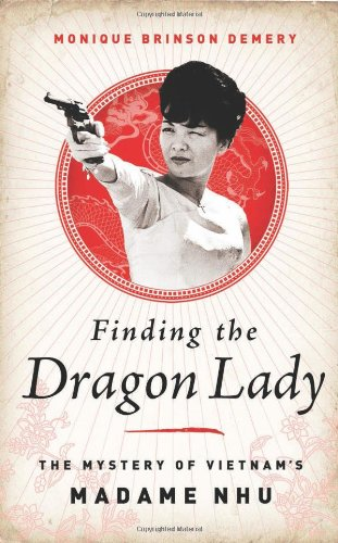 Finding the Dragon Lady: The Mystery of Vietnam's Madame Nhu: Monique Brinson Demery: 9781610392815: Amazon.com: Books