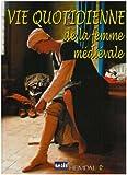 echange, troc Florian Véniel - La vie quotidienne de la femme médiévale