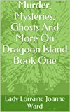 img - for Murder, Mysteries, Ghosts And More On Dragoon Island Book One (Murder, Mysteries, Ghosts And More,) book / textbook / text book