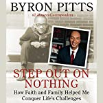 Step Out on Nothing: How Faith and Family Helped Me Conquer Life's Challenges | Byron Pitts