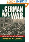 The German Way of War: From the Thirt...