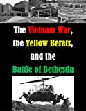 The Vietnam War, the Yellow Berets, and the Battle of Bethesda