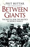 Between Giants: The Battle for The Baltics in World War II (General Military) by Prit Buttar (2013) Hardcover