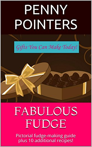 Fabulous Fudge: Pictorial fudge-making guide plus 10 additional recipes! (Gifts You Can Make Today) by Penny Pointers