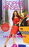 Loca por las compras / Confessions of a Shopaholic (Shopaholic Series) Sophie Kinsella
