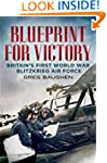 Blueprint for Victory: Britain's Firs...