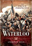 img - for Waterloo: The French Perspective: book / textbook / text book