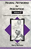 img - for Neural Networks for Perception: Computation, Learning, and Architectures (Volume 2) book / textbook / text book