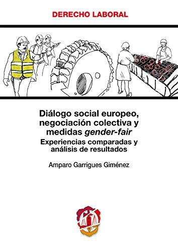 Diálogo Social Europeo, negociación colectiva y medidas gender-fair: Experiencias comparadas y análisis de resultados (Derecho Laboral)