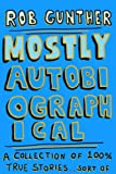 Mostly Autobiographical: A Collection of 100% True Stories . . . Sort of