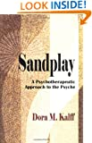 Sandplay: A Psychotherapeutic Approach to the Psyche (The Sandplay Classics series)
