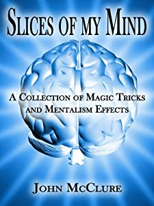 Slices of my Mind: A Collection of Magic Tricks and Mentalism Effects