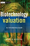 Biotechnology Valuation: An Introductory Guide (The Wiley Finance Series)