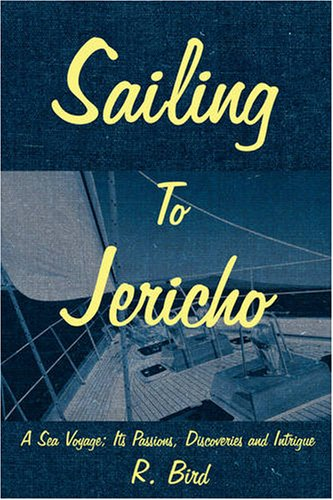 Sailing To Jericho: A Sea Voyage: Its Passions, Discoveries and Intrigue