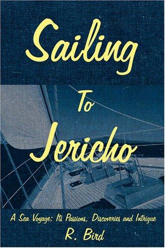 Vela a Jericó: Un viaje por mar: sus pasiones, descubrimientos e intriga