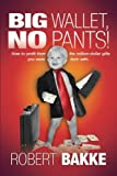 img - for Big Wallet, No Pants! by Robert Bakke (2003-10-28) book / textbook / text book