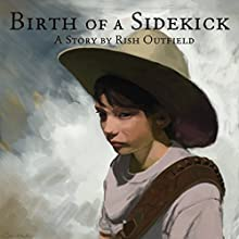 Birth of a Sidekick (       UNABRIDGED) by Rish Outfield Narrated by Rish Outfield