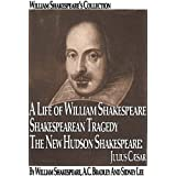 William Shakespeare's Collection (Illustrated): A Life of William Shakespeare, Shakespearean Tragedy, The New Hudson Shakespeare: Julius Caesar