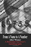 From A Name to A Number: A Holocaust Survivors Autobiography