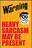 Canvas Champ Canvas Champ Warning Heavy Sarcasm May Be Present (12 X 18) Small Poster