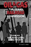Oil & Gas and the Texas Railroad Commission: Lessons for Regulating a Free Society