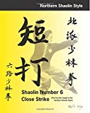 img - for Shaolin #6 Close Strike: The First Set Taught in the Northern Shaolin Style book / textbook / text book