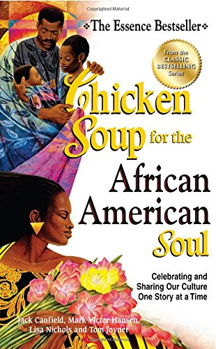 Chicken-Soup-for-the-African-American-Soul-Celebrating-and-Sharing-Our-Culture-One-Story-at-a-Time-Chicken-Soup-for-the-Soul